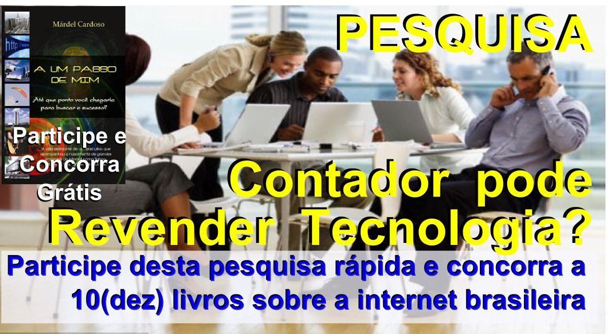 Pesquisa: Contador pode revender tecnologia? Participe e Concorra a Livros da História da Internet.